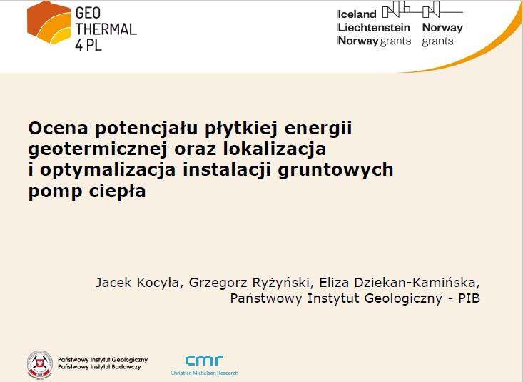 """Prezentacja z konferencji zamykającej projekt: """"Ocena potencjału płytkiej energii geotermicznej oraz lokalizacja i optymalizacja instalacji gruntowych pomp ciepła"""""""