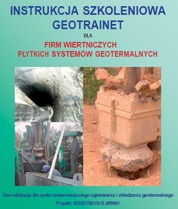 "Podręcznik ""GeoTrainet Training Manual for Drilers of Shallow Geothermal Systems. Instrukcja Szkoleniowa GeoTrainet dla Firm Wiertniczych Płytkich Systemów Geotermalnych"""